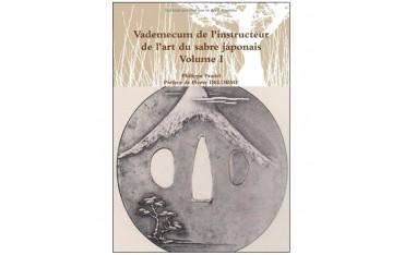 Vademecum de l'instructeur de l'art du sabre japonais volume 1  - Philippe Pradel