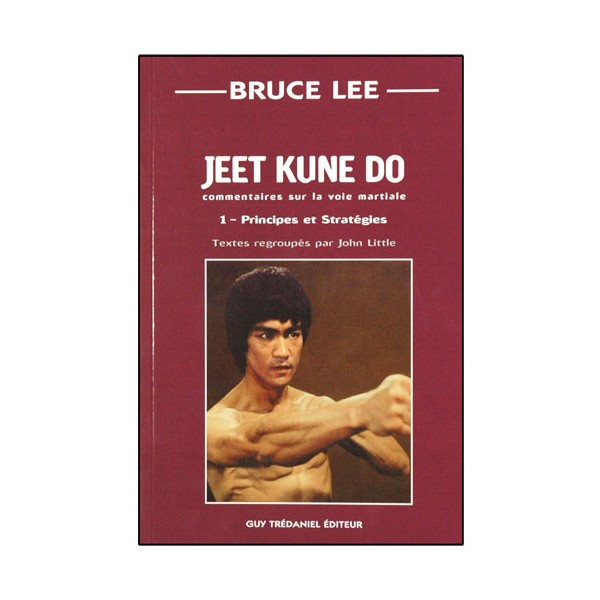 Bruce Lee Jeet Kune Do 1, principes et stratégies - John Little