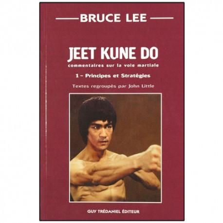 Bruce Lee Jeet Kune Do 1, principes et stratégies - John Little