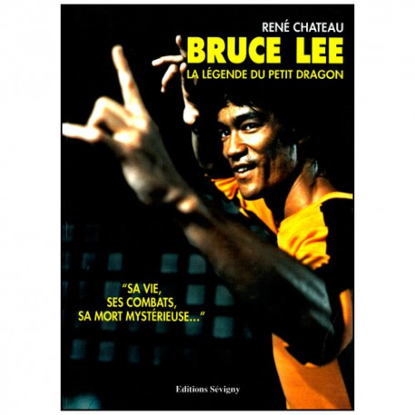 Bruce Lee, la légende du petit Dragon - René Chateau