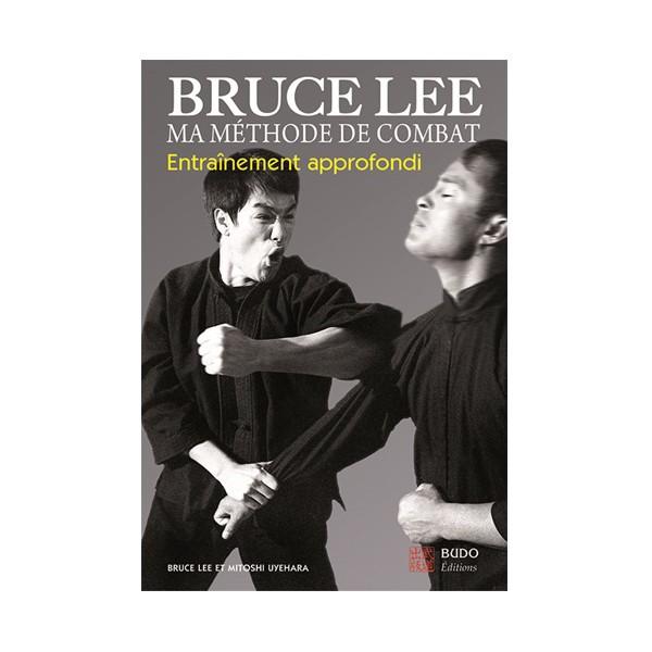 Bruce Lee, ma méthode de combat entraînement approfondi - Lee&Uyehara