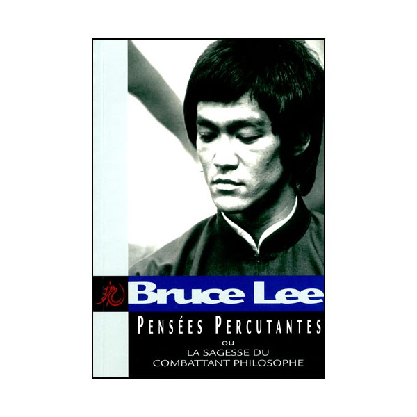 Bruce Lee, pensées percutantes, ou la sagesse du comb. philosophe