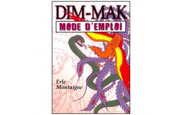 Dim-Mak, mode d'emploi, le combat par les points vitaux - Erle Montaigue