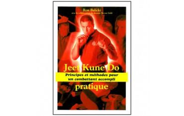 Jeet Kune Do pratique, principes et méthodes pour un combattant accompli - Ron Balicki