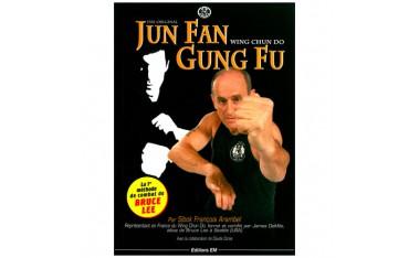 Jun Fan Gung Fu, Wing Chun Do, la 1ère méthode de combat de Bruce Lee - Sibok François Arambel