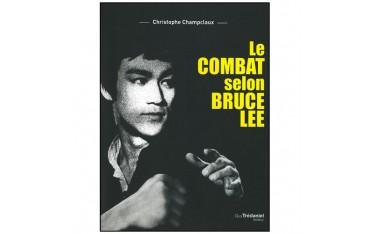 Le combat selon Bruce Lee - Christophe Champclaux