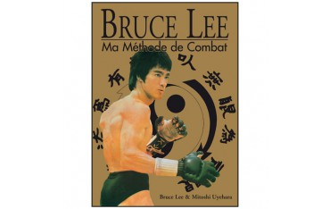Ma méthode de combat, version intégrale - Bruce Lee & Mitoshi Uyehara