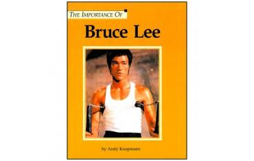 The importance of Bruce Lee - Andy Koopmans (livre en anglais)