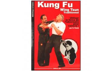 Kung-Fu Wing Tsun traditionnel, utiliser la force de l'adversaire - S. Parisi