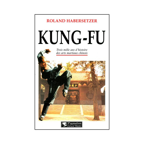 Kung-Fu, trois milles ans d'histoire - R. Habersetzer