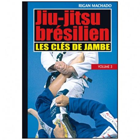 Essence du Jiu-Jitsu Brésilien : clés de jambes - Rigan Machado