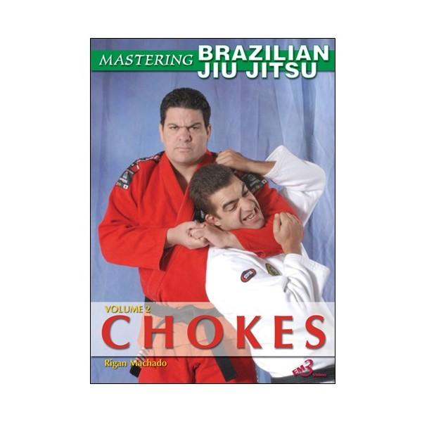 Mastering Brazilian Jiu Jitsu vol.2 : Chokes - Machado (angl)