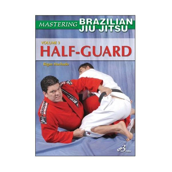 Mastering Brazilian Jiu Jitsu vol.3 : the Half-guard - Machado (angl)