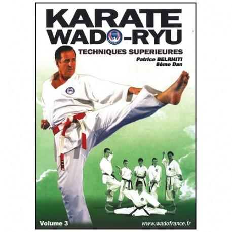 Karaté Wado Ryu Vol.3  techniques supérieures  - P Belrhiti