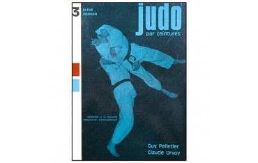 Judo par ceinture volume 3, bleue et marron - Guy Pelletier& Claude Urvoy