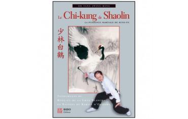 Le Chi-kung de Shaolin, la puissance martiale du Kung-Fu - Dr Yang Jwing-Ming