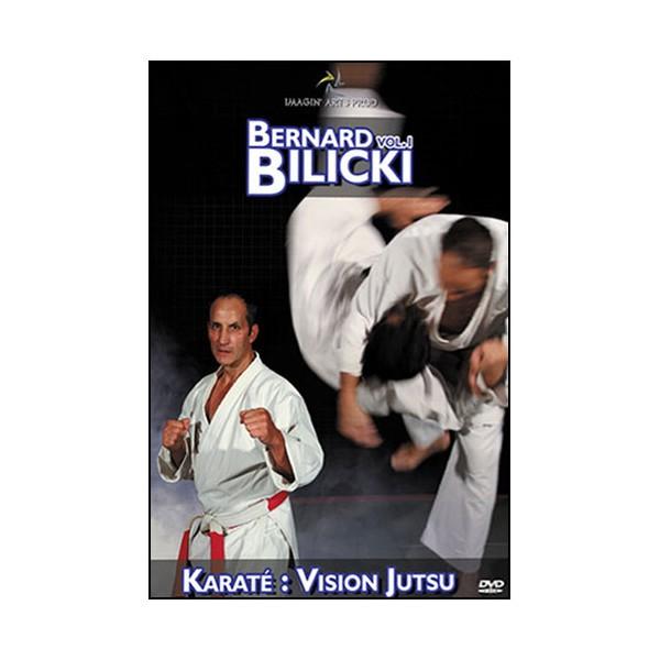 Bernard Bilicki Vol.1 Karaté : vision jutsu - Bilicki