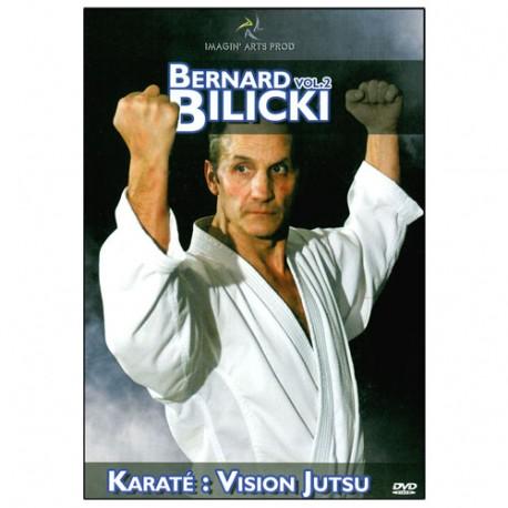Bernard Bilicki Vol.2 Karaté : vision jutsu - Bilicki