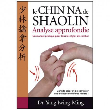 Le Chin-Na de Shaolin, analyse approfondie - Yang J.-M. (éd. 2012)