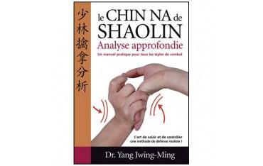 Le Chin-Na de Shaolin, analyse approfondie, un manuel pratique pour tous les styles de combat - Dr Yang Jwing-Ming