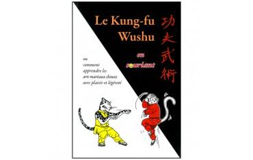 Le Kung-Fu Wushu en souriant, ou comment apprendre les arts martiaux chinois avec plaisir et légèreté - George Charles