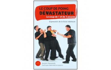 Le coup de poing dévastateur, le coup de 1 et 3 de 3 pouces, expression de la force intérieure - Jacques Patenaude