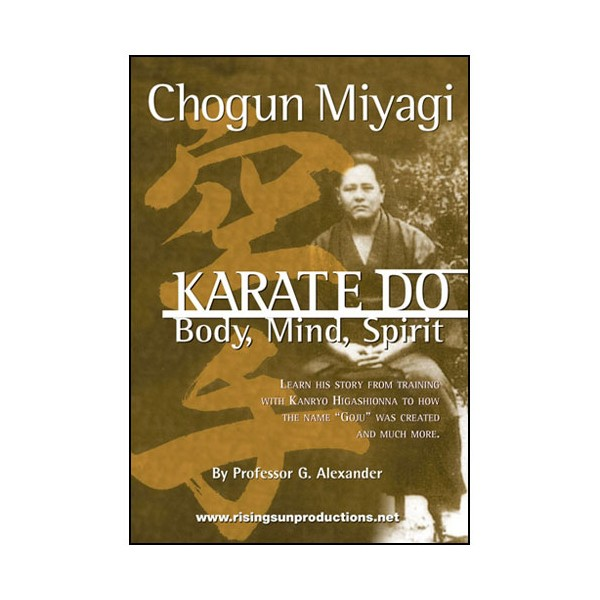 Karate-Do, Body, Mind & Spirit - Chogun Miyagi