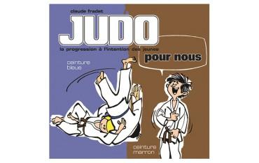 Judo pour nous, la progression à l'intention des jeunes, ceinture bleue & ceinture marron - Claude Fradet