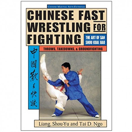 Chinese fast wrestling for fighting - Liang Shou-Yu Tai D.Ngo (angl.)