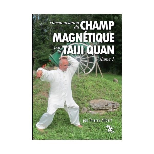 Harmonisation du champs magnétique par Taiji Quan Vol.1 - T. Alibert