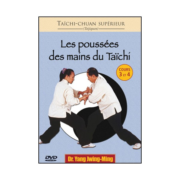 Poussées des mains du Taïchi (cours 3 et 4) - Yang Jwing-Ming