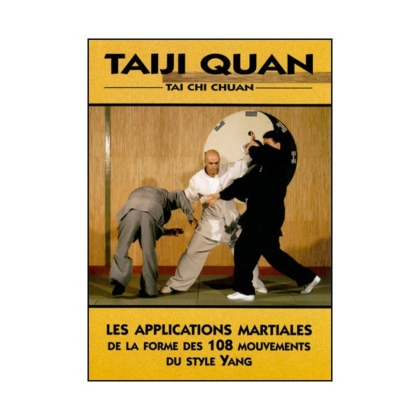 Tai-Ji  Quan, les applications martiales des 108 mouv - Galinier