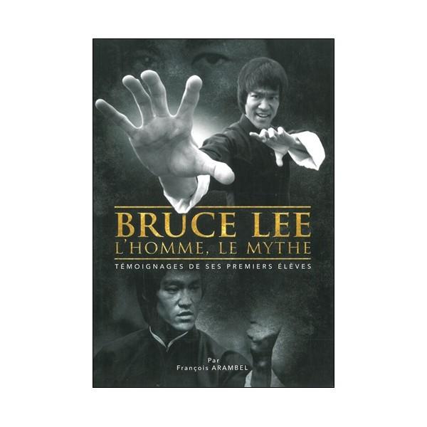 Bruce Lee L'homme, le mythe - François  Arambel