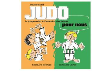 Judo pour nous, la progression à l'intention des jeunes, ceinture orange & ceinture verte - Claude Fradet