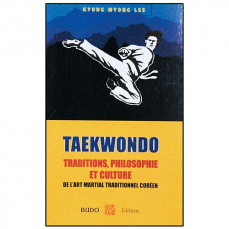 Taekwondo, traditions philosophie et culture - Kyong Myong Lee