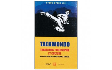Taekwondo, traditions, philosophie et culture, de l'art martial traditionnel coréen - Kyong Myong Lee