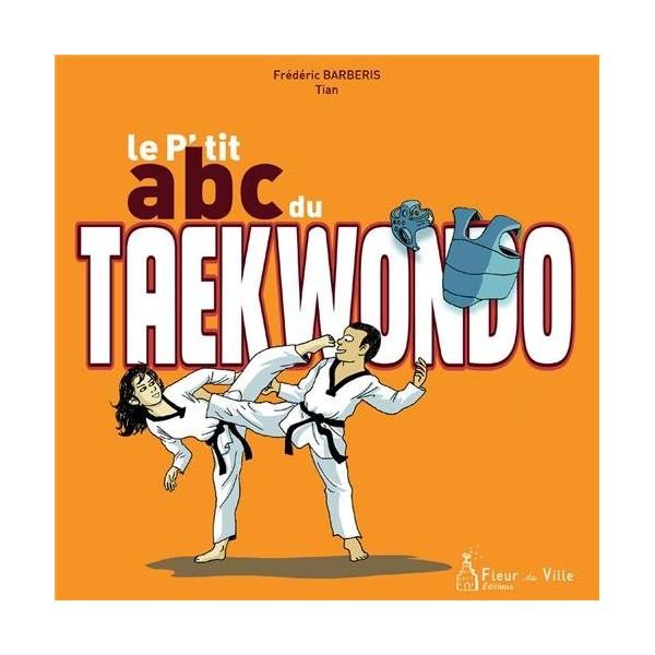 Le P'tit abc du Taekwondo - Frédéric Barberis / Tian