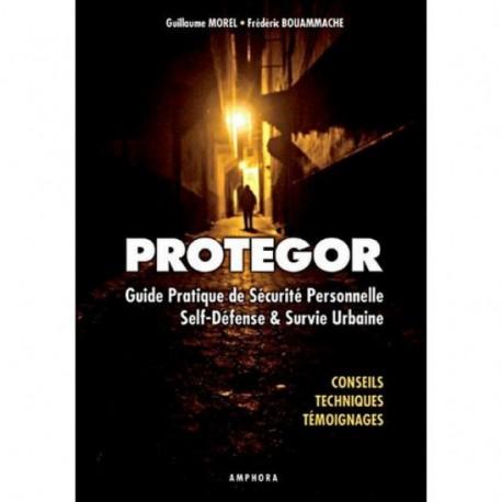 Protégor, guide de sécurité personnelle, self-défense & survie urbaine - Guillaume Morel & Frédéric Bouammache