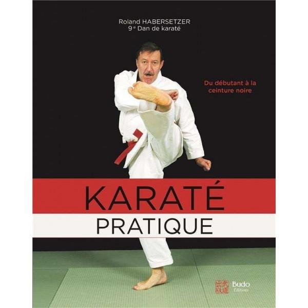 Karaté pratique Du débutant à la ceinture noire - Roland Habersetzer