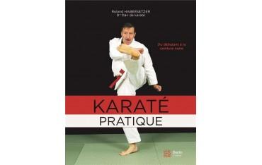 Karaté pratique, du débutant à la ceinture noire - Roland Habersetzer