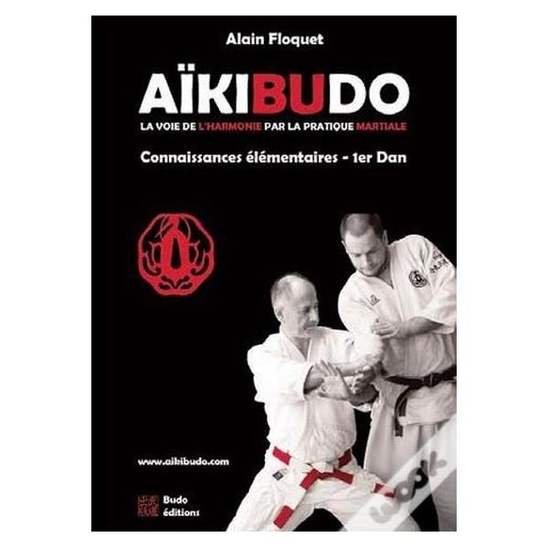 Aïkibudo, la voie de l'harmonie par la pratique martiale - Alain Floquet