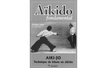 Aikido fondamental 3,  Aiki-Jo techniques de bâton - Christian Tissier