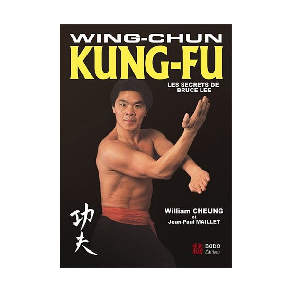 Wing Chun Kung-Fu, les secrets de Bruce Lee - William Cheung