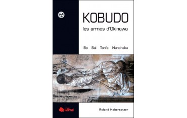 Kobudo les armes d'Okinawa (bo, sai, tonfa, nunchaku) - Roland Habersetzer