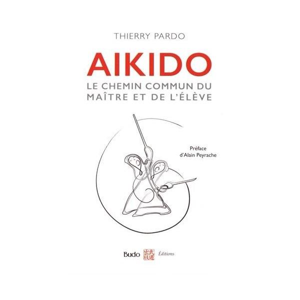 Aikido Le chemin commun du maître et de l'élève - Thierry Pardo