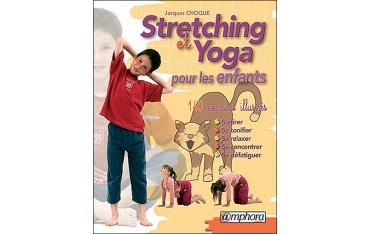 Stretching et Yoga pour les enfants, 140 exercices illustrés - Jacques Choque