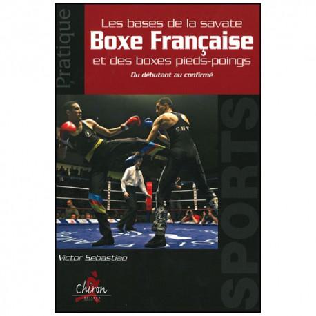Les bases de la savate Boxe Française & boxes pieds-poings -Sebastiao