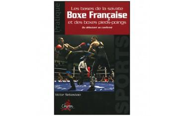 Les bases de la savate boxe française et boxes pieds-poings, du débutant au confirmé - Victor Sebastiao