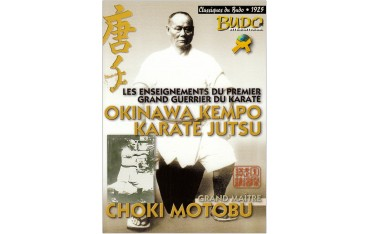 Okinawa Kempo Karate Jutsu, les enseignements du premier grand guerrier - Choki Motobu