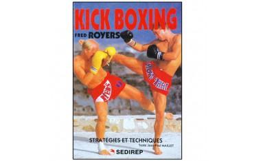 Kick Boxing, stratégies et techniques - Fred Royers & Jean-Paul Maillet